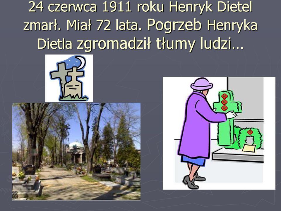 24 czerwca 1911 roku Henryk Dietel zmarł. Miał 72 lata