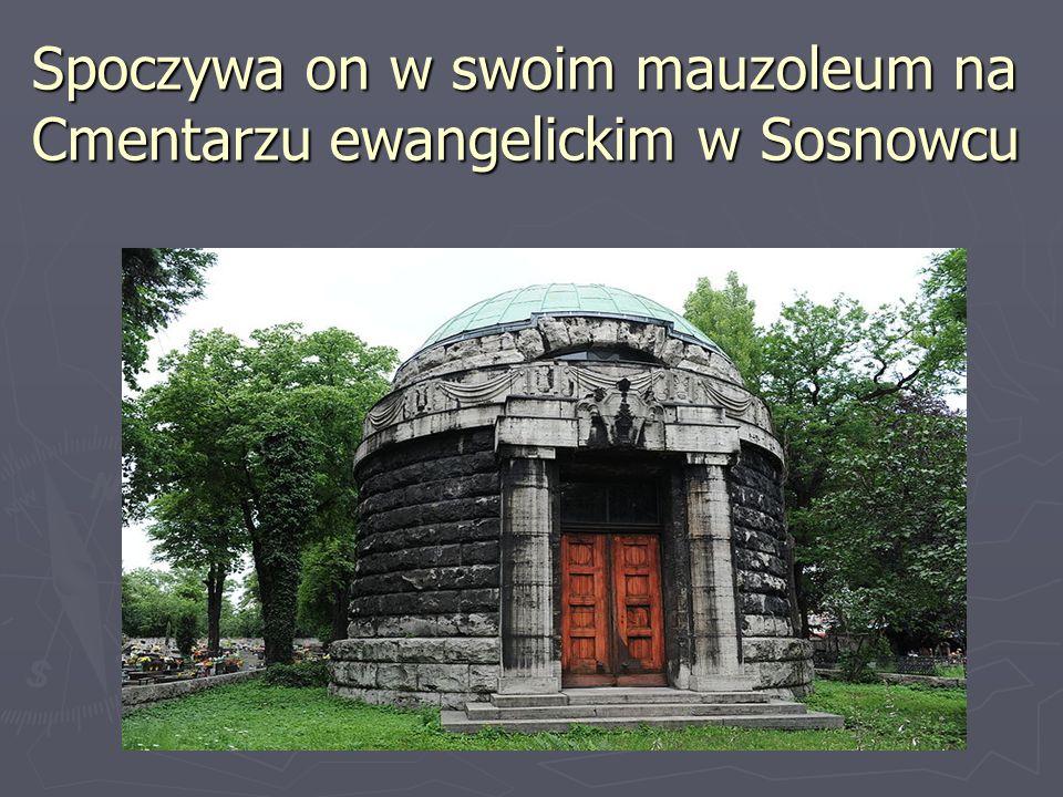 Spoczywa on w swoim mauzoleum na Cmentarzu ewangelickim w Sosnowcu