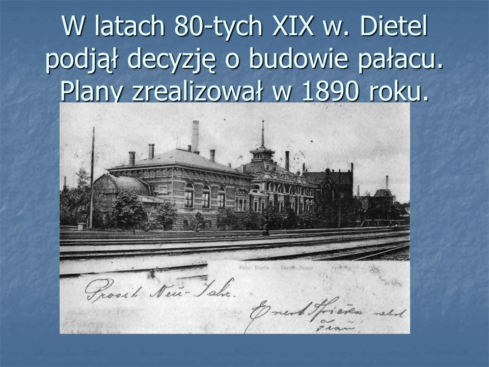 W latach 80-tych XIX w. Dietel podjął decyzję o budowie pałacu