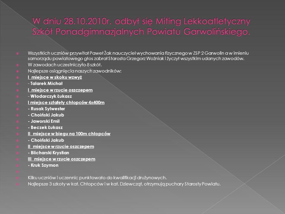 W dniu 28.10.2010r. odbył się Miting Lekkoatletyczny Szkół Ponadgimnazjalnych Powiatu Garwolińskiego.