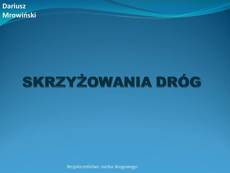 Dariusz Mrowiński SKRZYŻOWANIA DRÓG Bezpieczeństwo ruchu drogowego
