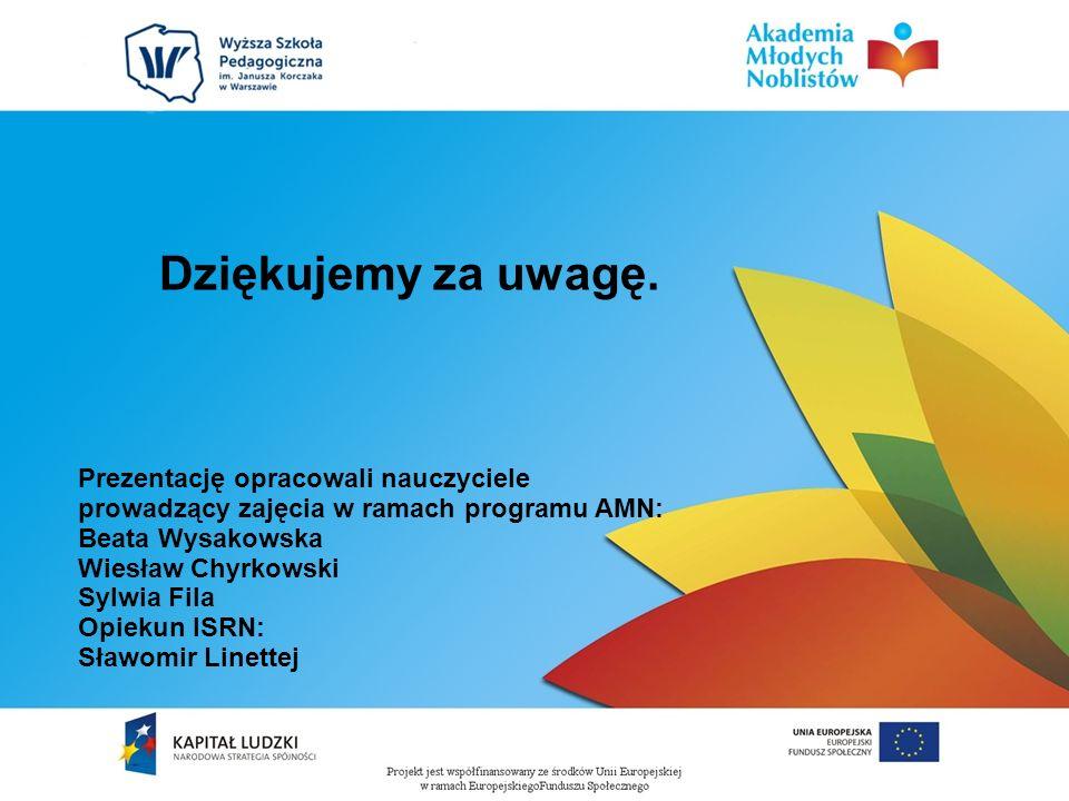 Dziękujemy za uwagę. Prezentację opracowali nauczyciele prowadzący zajęcia w ramach programu AMN: Beata Wysakowska.