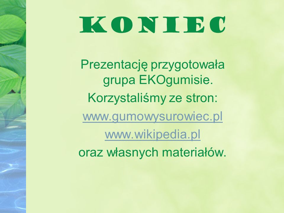 KONIEC Prezentację przygotowała grupa EKOgumisie.