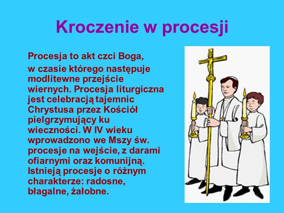 Kroczenie w procesji Procesja to akt czci Boga,