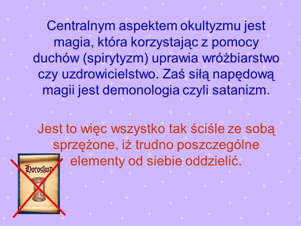 Centralnym aspektem okultyzmu jest magia, która korzystając z pomocy duchów (spirytyzm) uprawia wróżbiarstwo czy uzdrowicielstwo. Zaś siłą napędową magii jest demonologia czyli satanizm.