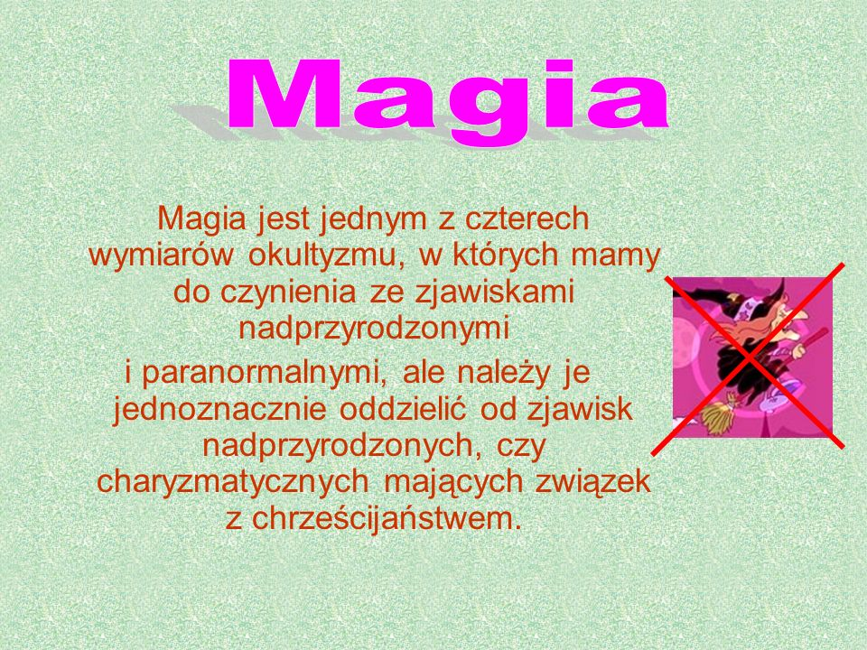 Magia Magia jest jednym z czterech wymiarów okultyzmu, w których mamy do czynienia ze zjawiskami nadprzyrodzonymi.