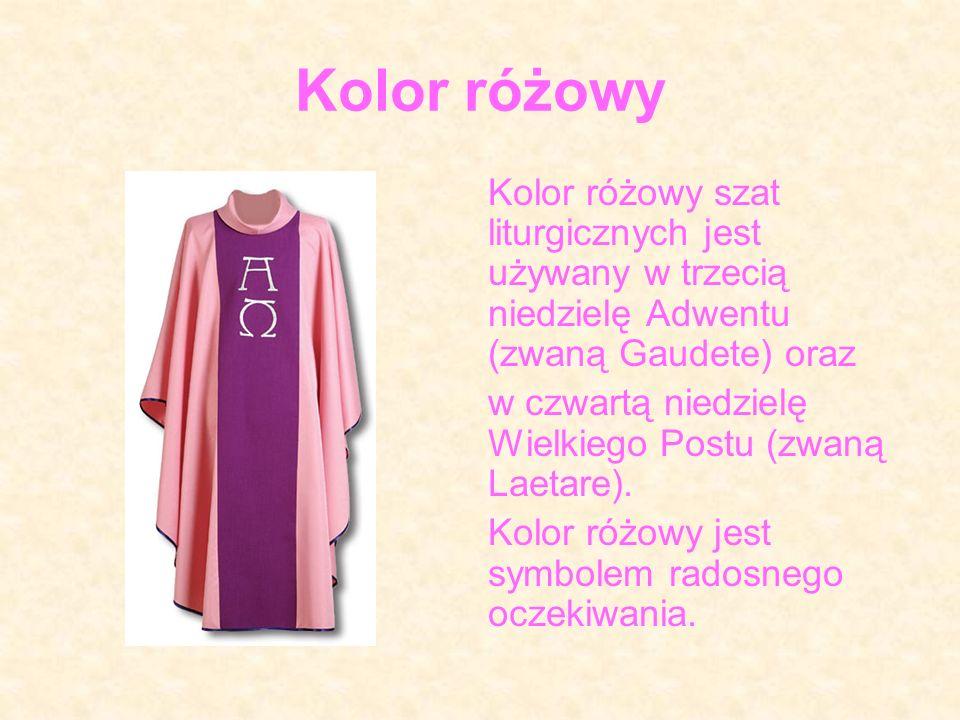 Kolor różowy Kolor różowy szat liturgicznych jest używany w trzecią niedzielę Adwentu (zwaną Gaudete) oraz.