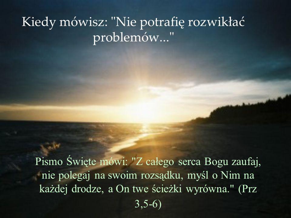 Kiedy mówisz: Nie potrafię rozwikłać problemów...
