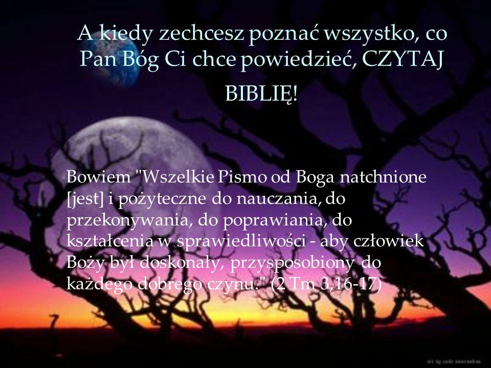 A kiedy zechcesz poznać wszystko, co Pan Bóg Ci chce powiedzieć, CZYTAJ BIBLIĘ!