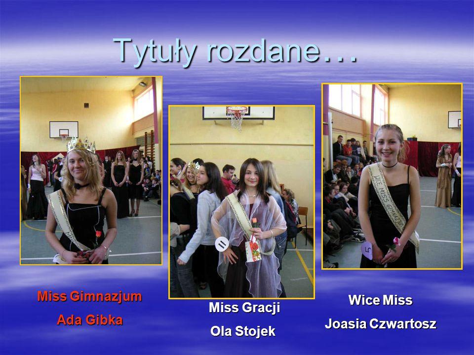 Tytuły rozdane… Miss Gimnazjum Wice Miss Ada Gibka Miss Gracji