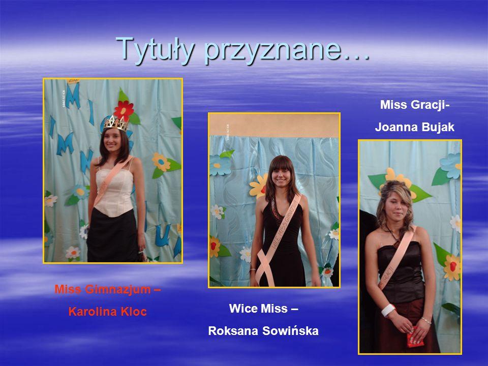 Tytuły przyznane… Miss Gracji- Joanna Bujak Miss Gimnazjum –