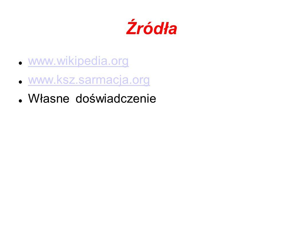 Źródła www.wikipedia.org www.ksz.sarmacja.org Własne doświadczenie