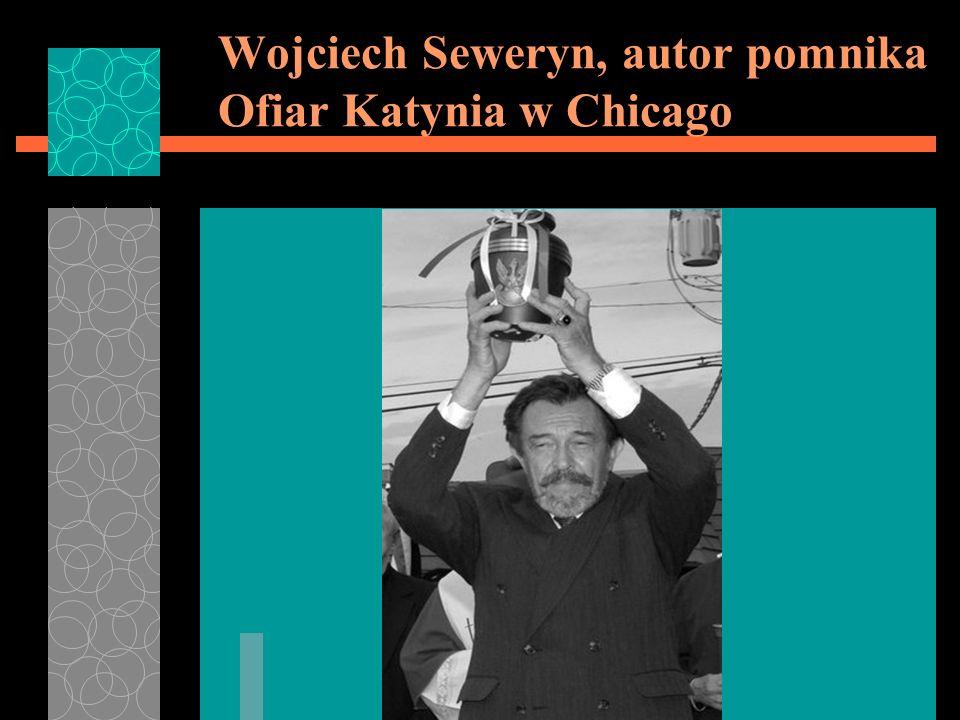 Wojciech Seweryn, autor pomnika Ofiar Katynia w Chicago