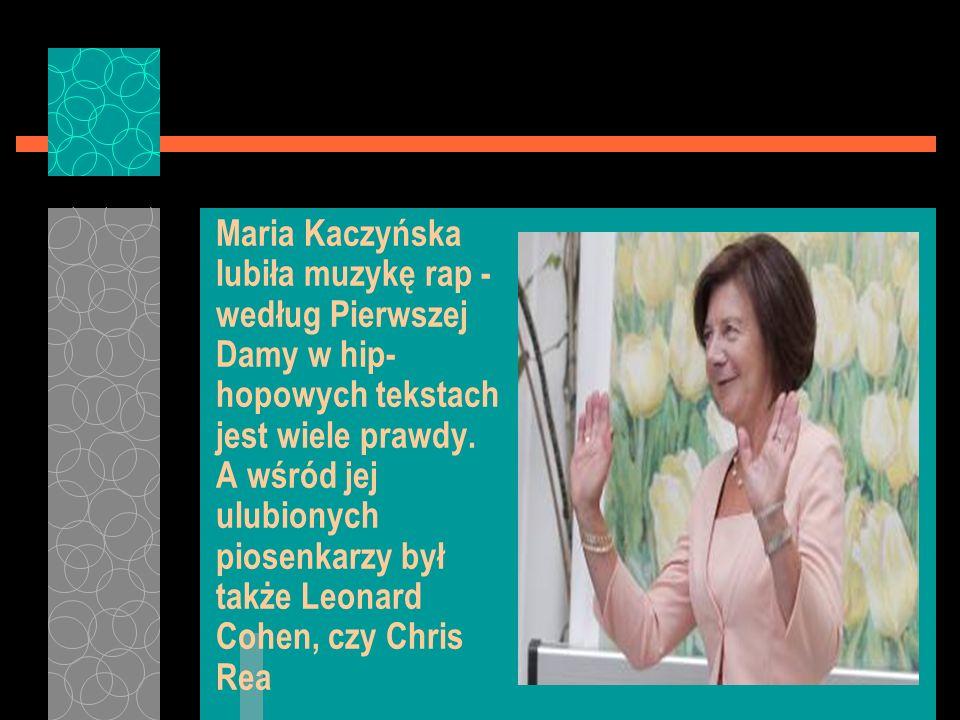 Maria Kaczyńska lubiła muzykę rap - według Pierwszej Damy w hip-hopowych tekstach jest wiele prawdy.