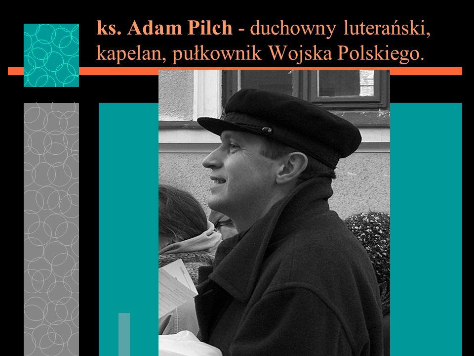 ks. Adam Pilch - duchowny luterański, kapelan, pułkownik Wojska Polskiego.