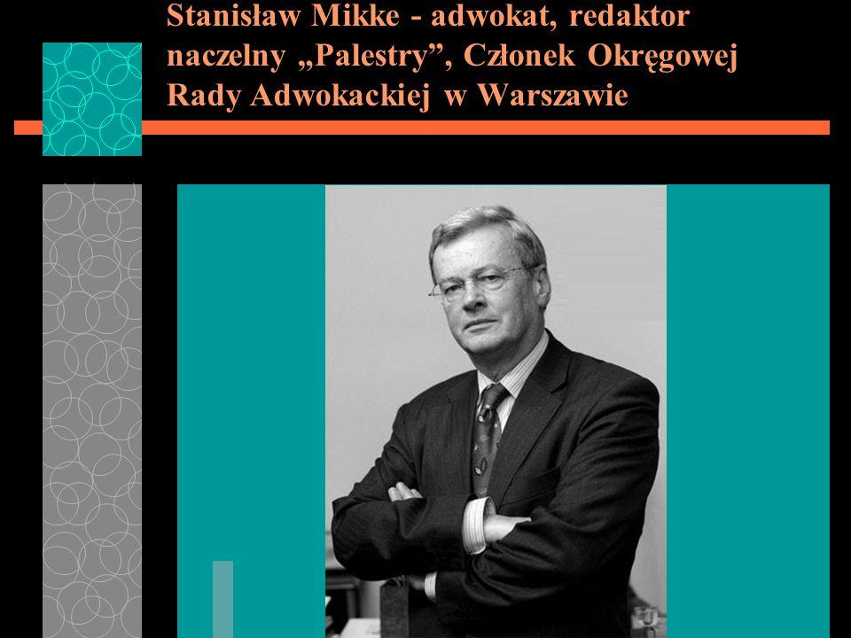 """Stanisław Mikke - adwokat, redaktor naczelny """"Palestry , Członek Okręgowej Rady Adwokackiej w Warszawie"""