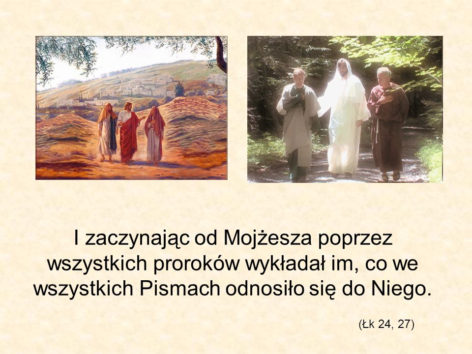 I zaczynając od Mojżesza poprzez wszystkich proroków wykładał im, co we wszystkich Pismach odnosiło się do Niego.