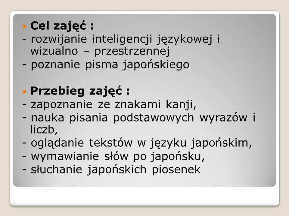Cel zajęć : - rozwijanie inteligencji językowej i wizualno – przestrzennej. - poznanie pisma japońskiego.
