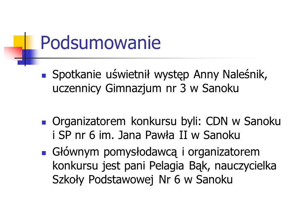 Podsumowanie Spotkanie uświetnił występ Anny Naleśnik, uczennicy Gimnazjum nr 3 w Sanoku.