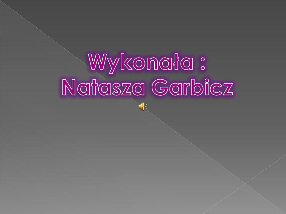 Wykonała : Natasza Garbicz
