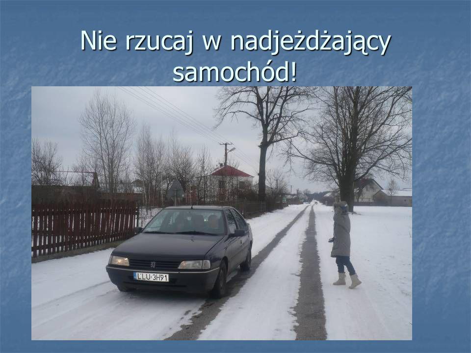 Nie rzucaj w nadjeżdżający samochód!