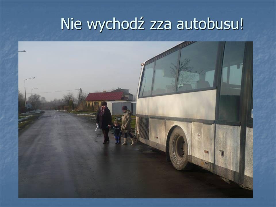 Nie wychodź zza autobusu!