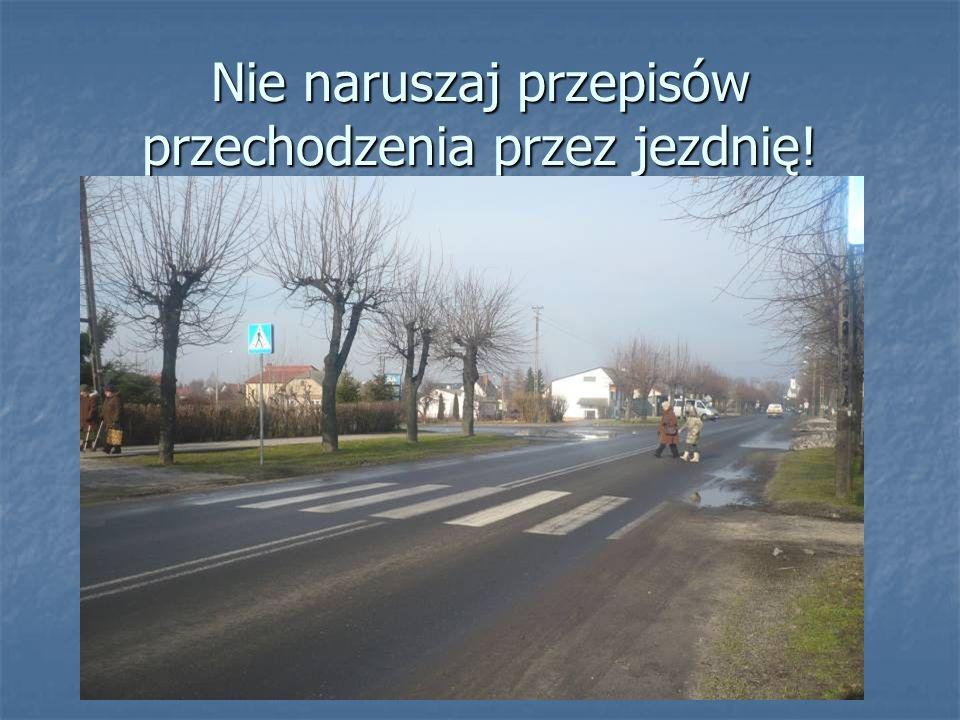 Nie naruszaj przepisów przechodzenia przez jezdnię!