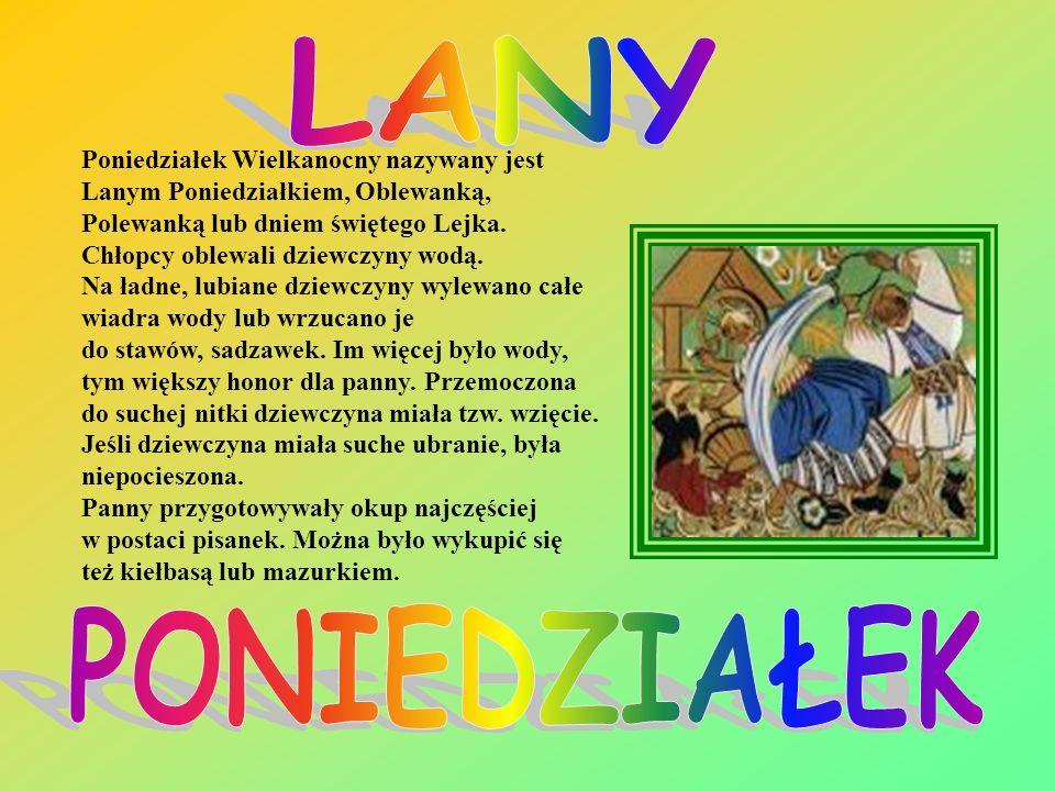 LANY Poniedziałek Wielkanocny nazywany jest Lanym Poniedziałkiem, Oblewanką, Polewanką lub dniem świętego Lejka.