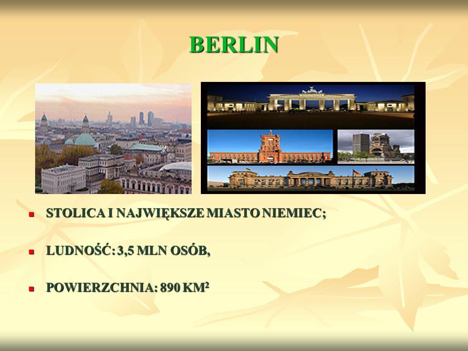 BERLIN STOLICA I NAJWIĘKSZE MIASTO NIEMIEC; LUDNOŚĆ: 3,5 MLN OSÓB,