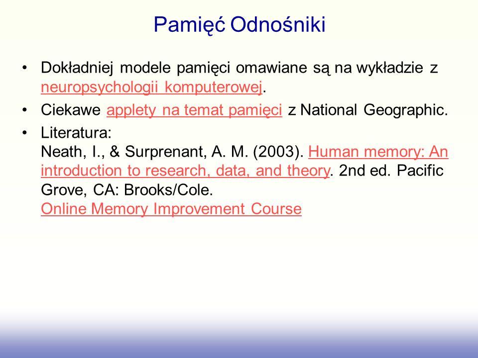 Pamięć Odnośniki Dokładniej modele pamięci omawiane są na wykładzie z neuropsychologii komputerowej.