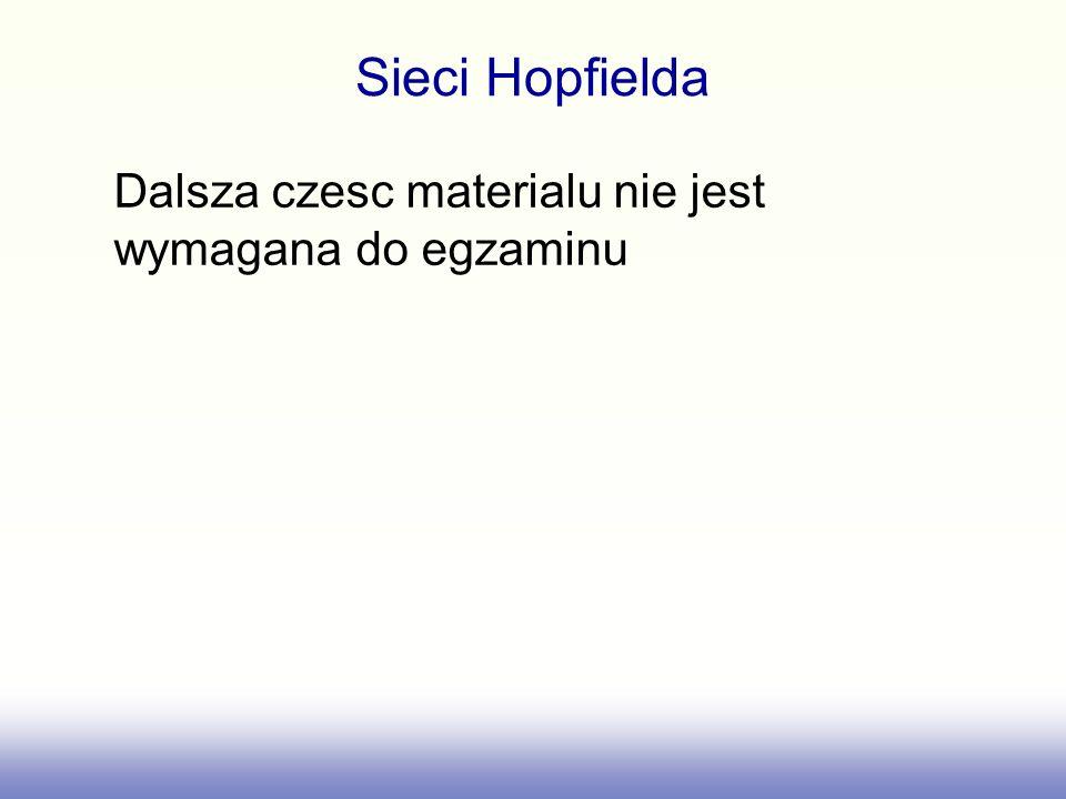 Sieci Hopfielda Dalsza czesc materialu nie jest wymagana do egzaminu