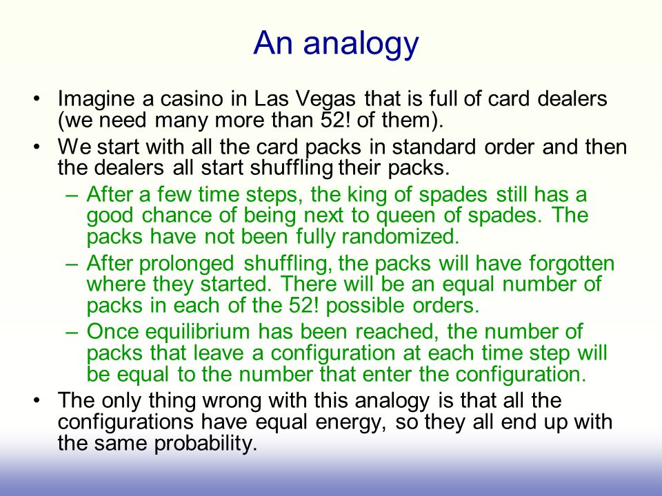 An analogy Imagine a casino in Las Vegas that is full of card dealers (we need many more than 52! of them).