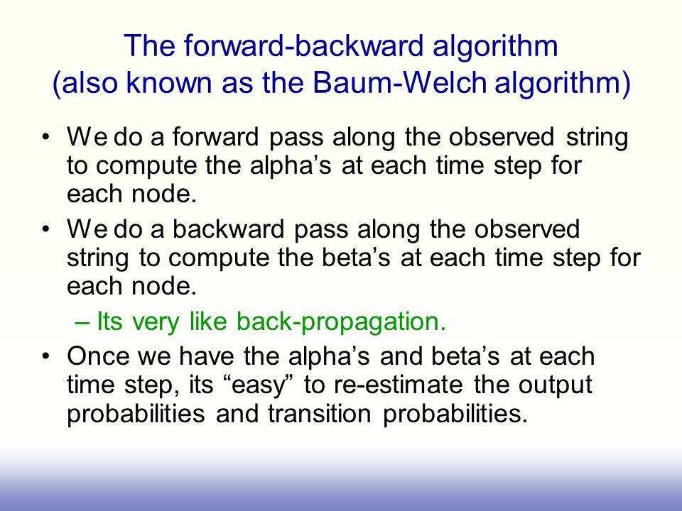 The forward-backward algorithm (also known as the Baum-Welch algorithm)
