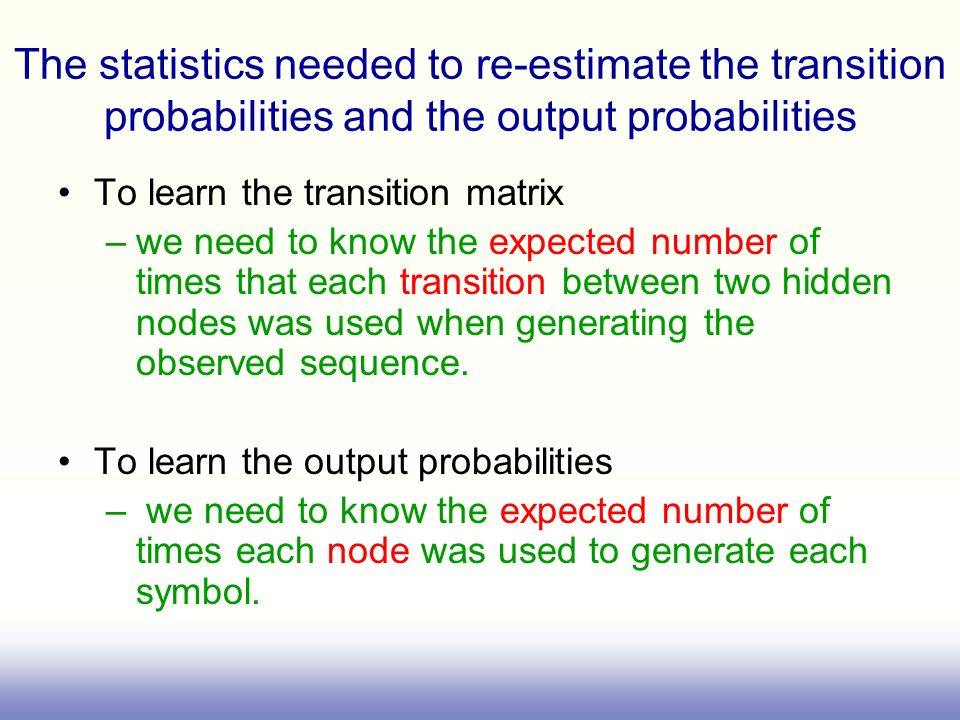 The statistics needed to re-estimate the transition probabilities and the output probabilities