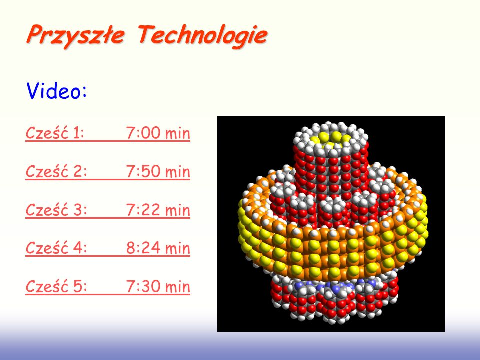 Przyszłe Technologie Video: Cześć 1: 7:00 min Cześć 2: 7:50 min