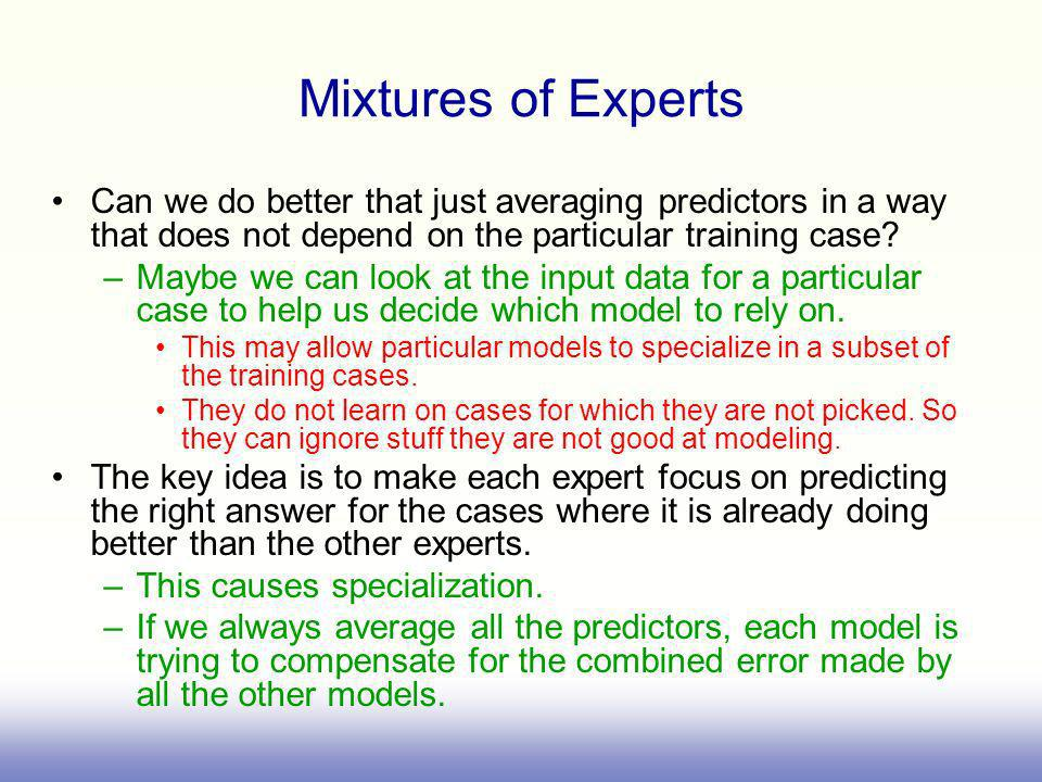 Mixtures of Experts Can we do better that just averaging predictors in a way that does not depend on the particular training case