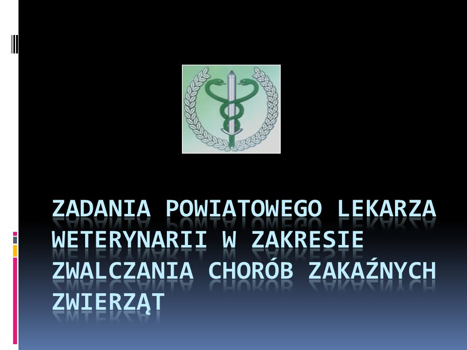 Zadania powiatowego lekarza weterynarii w zakresie zwalczania chorób zakaźnych zwierząt