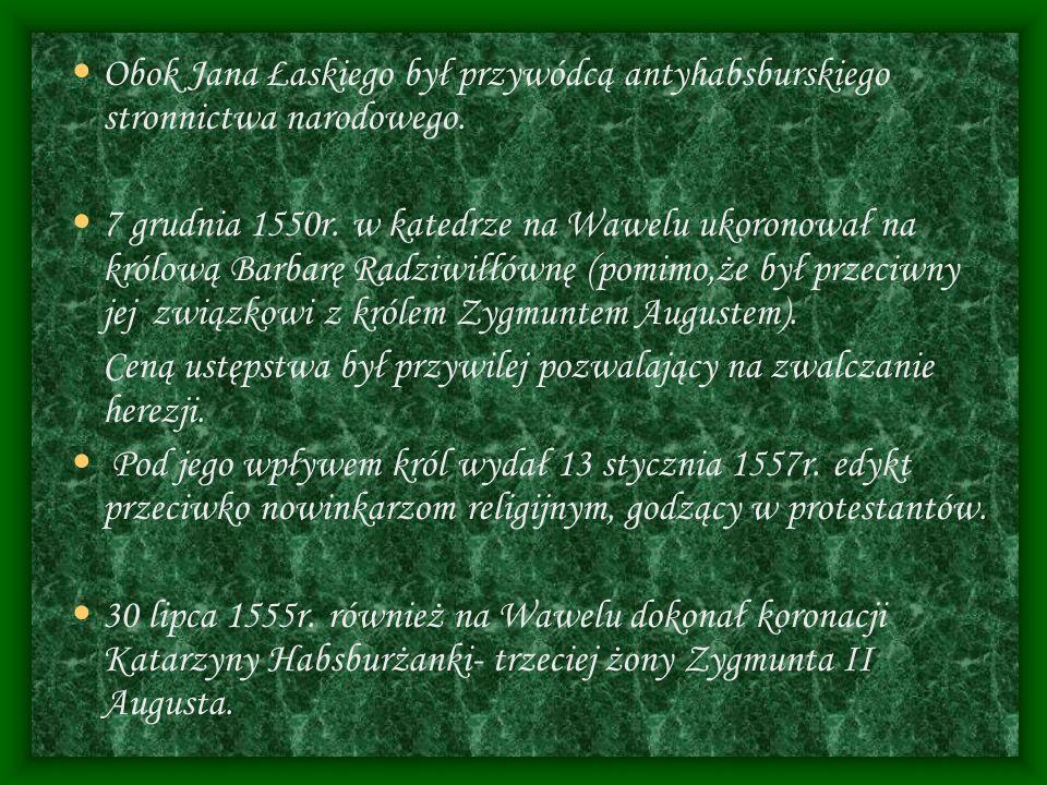 Obok Jana Łaskiego był przywódcą antyhabsburskiego stronnictwa narodowego.