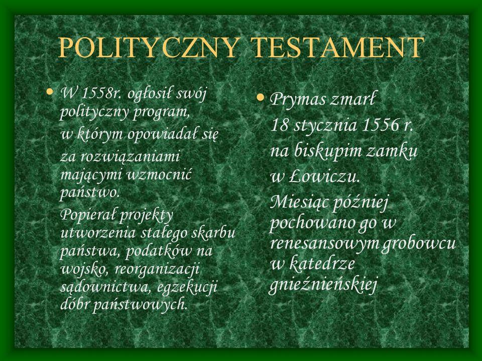 POLITYCZNY TESTAMENT Prymas zmarł 18 stycznia 1556 r.