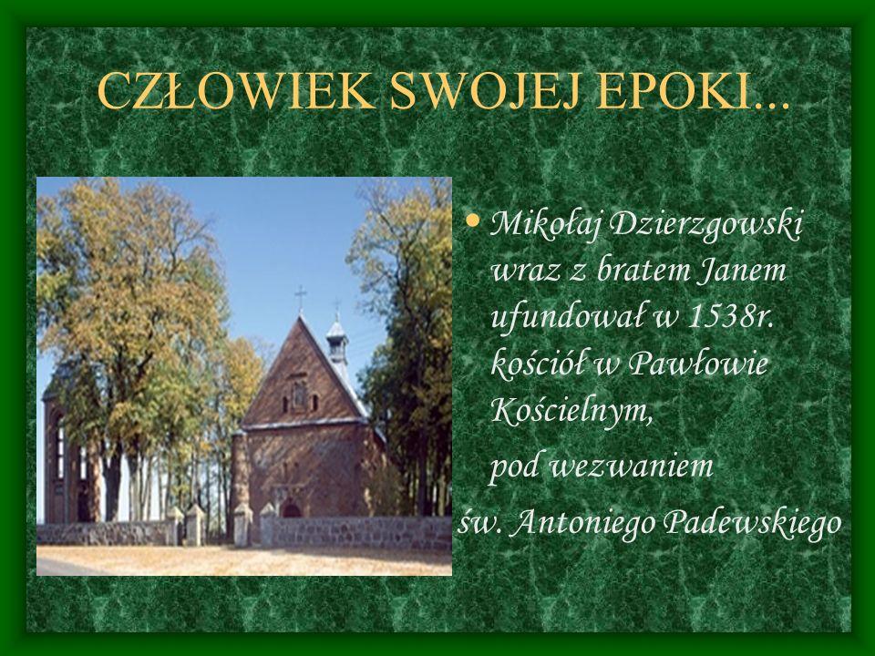 CZŁOWIEK SWOJEJ EPOKI... Mikołaj Dzierzgowski wraz z bratem Janem ufundował w 1538r. kościół w Pawłowie Kościelnym,