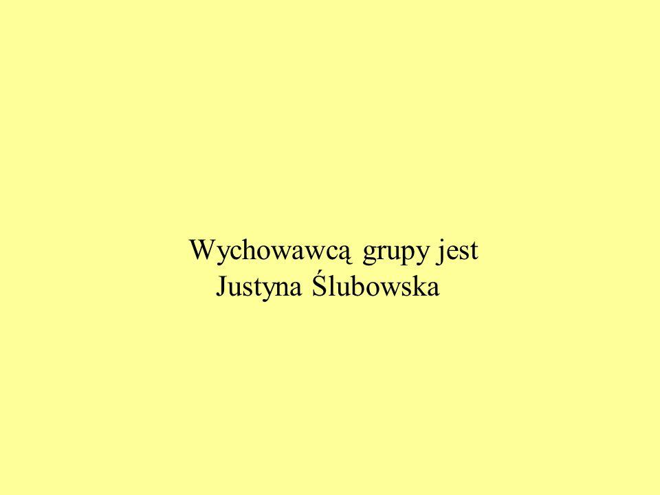 Wychowawcą grupy jest Justyna Ślubowska