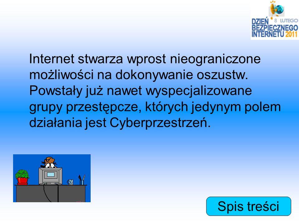 Internet stwarza wprost nieograniczone możliwości na dokonywanie oszustw. Powstały już nawet wyspecjalizowane grupy przestępcze, których jedynym polem działania jest Cyberprzestrzeń.