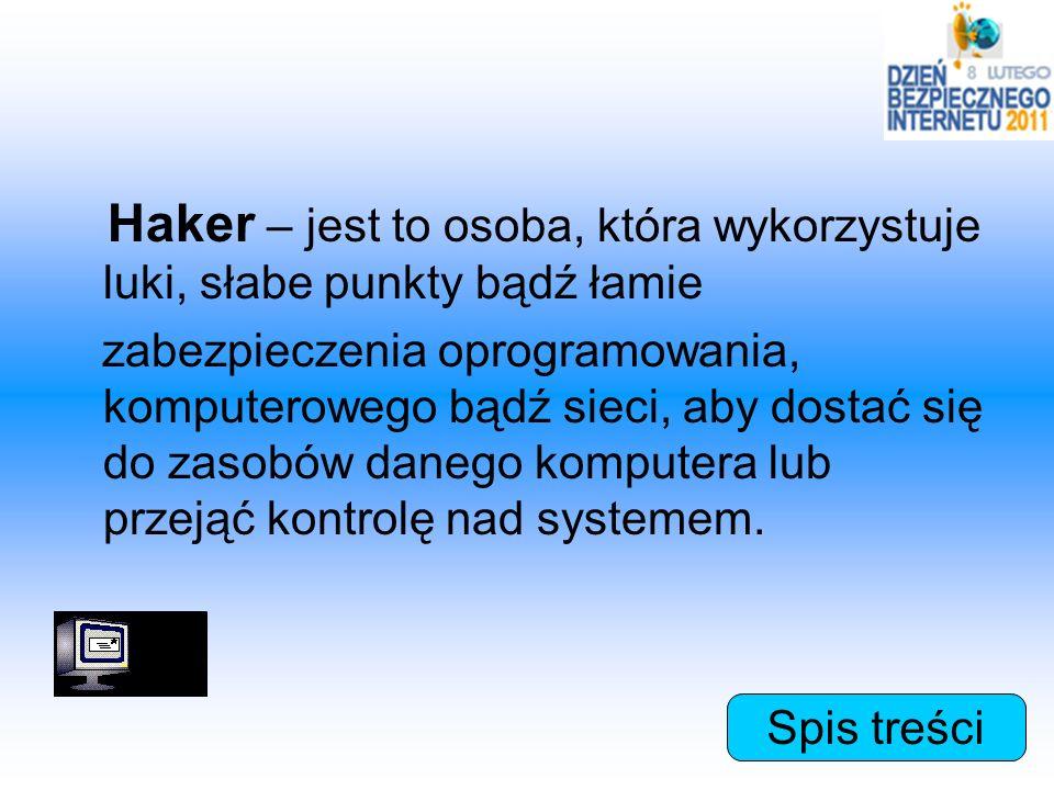 Haker – jest to osoba, która wykorzystuje luki, słabe punkty bądź łamie