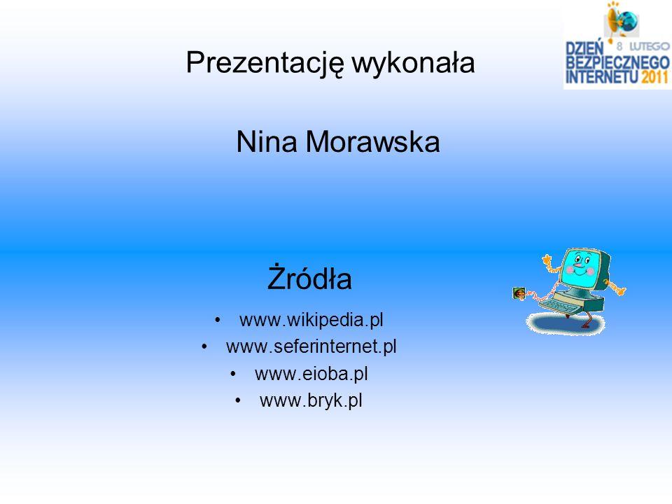 Prezentację wykonała Nina Morawska Żródła www.wikipedia.pl
