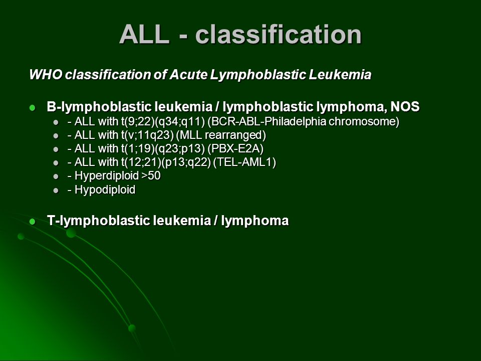 ALL - classification WHO classification of Acute Lymphoblastic Leukemia B-lymphoblastic leukemia / lymphoblastic lymphoma, NOS.