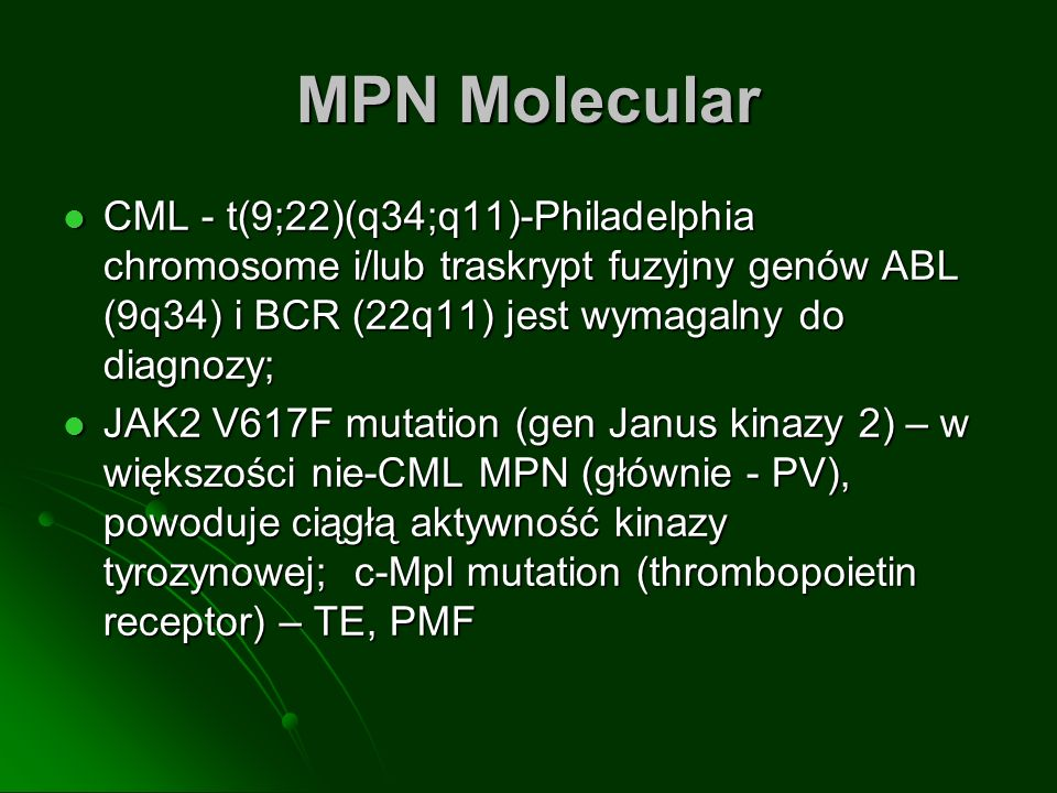 MPN Molecular CML - t(9;22)(q34;q11)-Philadelphia chromosome i/lub traskrypt fuzyjny genów ABL (9q34) i BCR (22q11) jest wymagalny do diagnozy;