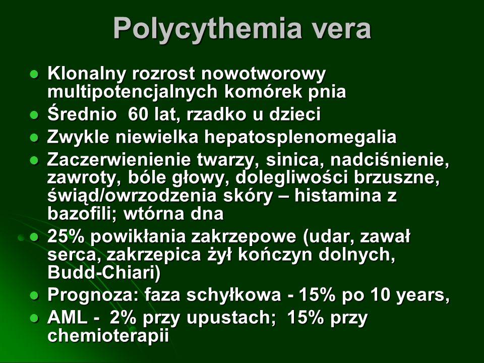 Polycythemia vera Klonalny rozrost nowotworowy multipotencjalnych komórek pnia. Średnio 60 lat, rzadko u dzieci.