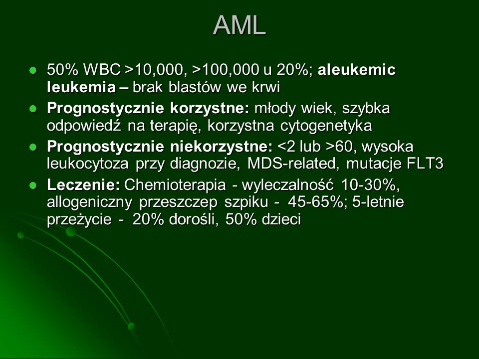 AML 50% WBC >10,000, >100,000 u 20%; aleukemic leukemia – brak blastów we krwi.