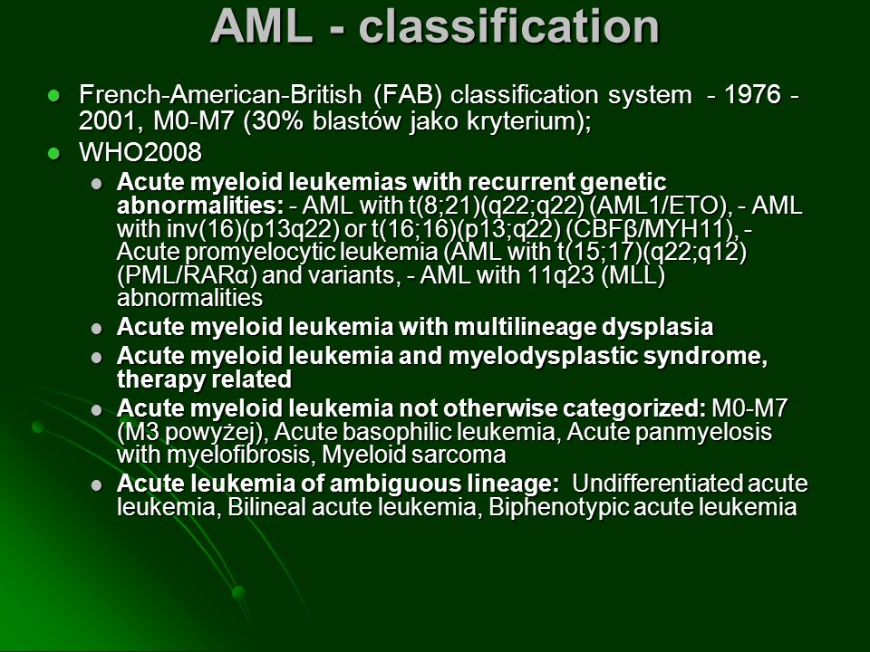 AML - classification French-American-British (FAB) classification system - 1976 -2001, M0-M7 (30% blastów jako kryterium);