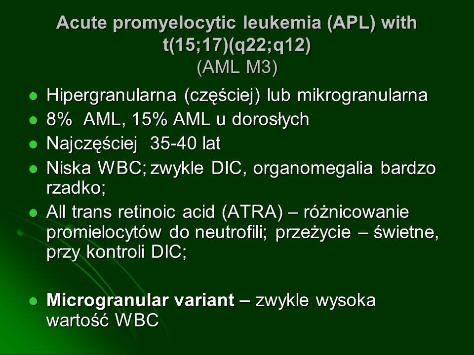 Acute promyelocytic leukemia (APL) with t(15;17)(q22;q12) (AML M3)